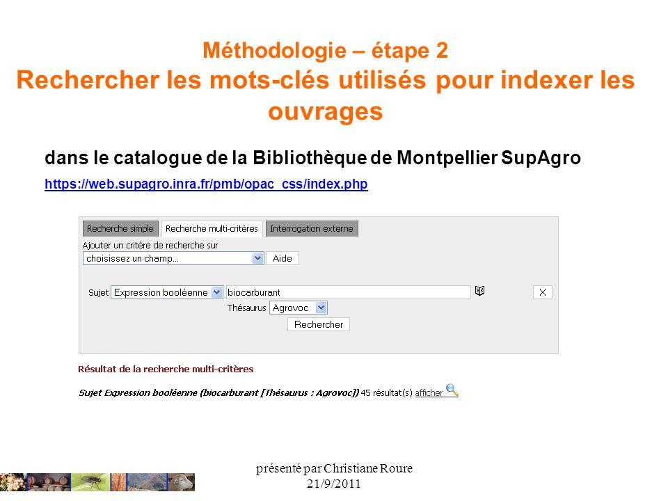 présenté par Christiane Roure 21/9/2011 Méthodologie – étape 2 Rechercher les mots-clés utilisés pour indexer les ouvrages dans le catalogue de la Bib