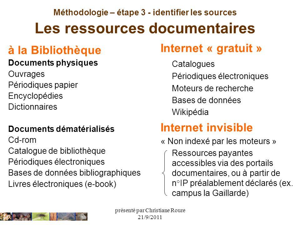 présenté par Christiane Roure 21/9/2011 Méthodologie – étape 3 - identifier les sources Les ressources documentaires à la Bibliothèque Documents physi