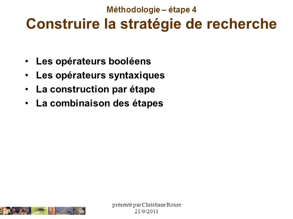 présenté par Christiane Roure 21/9/2011 Méthodologie – étape 4 Construire la stratégie de recherche Les opérateurs booléens Les opérateurs syntaxiques