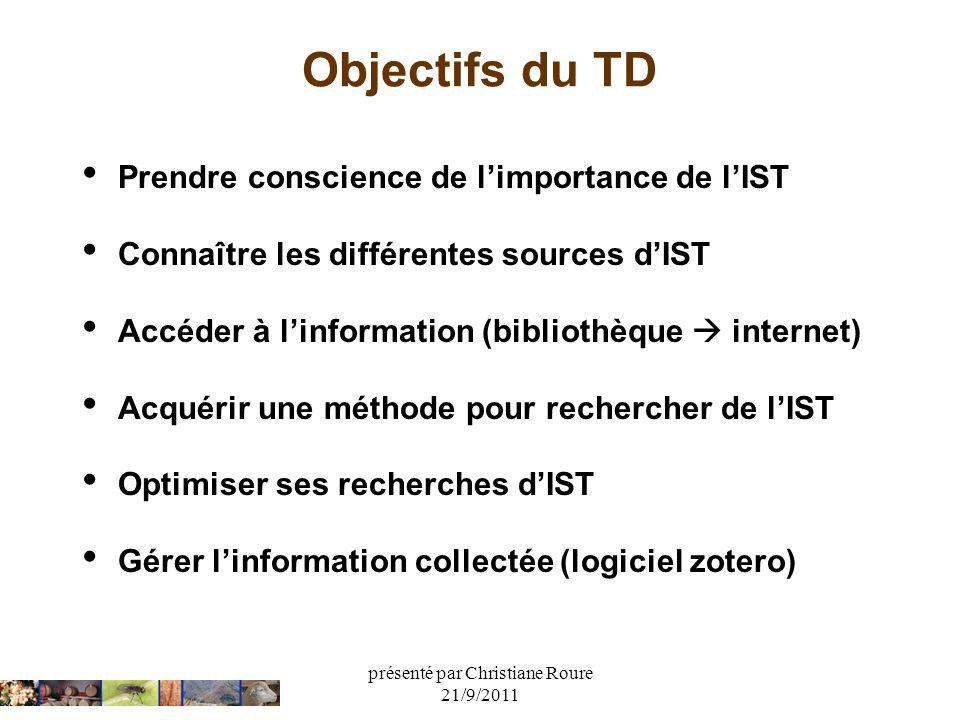 présenté par Christiane Roure 21/9/2011 Objectifs du TD Prendre conscience de limportance de lIST Connaître les différentes sources dIST Accéder à lin