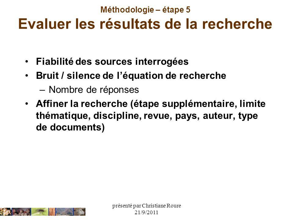 présenté par Christiane Roure 21/9/2011 Méthodologie – étape 5 Evaluer les résultats de la recherche Fiabilité des sources interrogées Bruit / silence