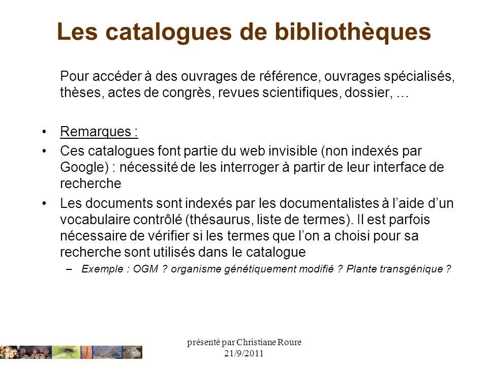présenté par Christiane Roure 21/9/2011 Les catalogues de bibliothèques Pour accéder à des ouvrages de référence, ouvrages spécialisés, thèses, actes