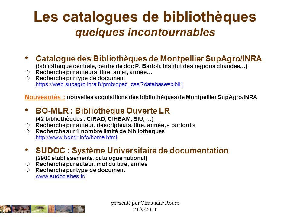 présenté par Christiane Roure 21/9/2011 Les catalogues de bibliothèques quelques incontournables Catalogue des Bibliothèques de Montpellier SupAgro/IN