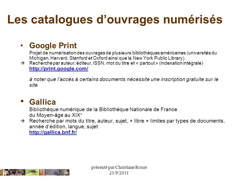 présenté par Christiane Roure 21/9/2011 Les catalogues douvrages numérisés Google Print Projet de numérisation des ouvrages de plusieurs bibliothèques