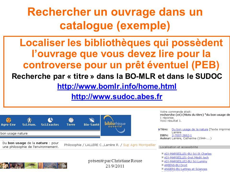 présenté par Christiane Roure 21/9/2011 Rechercher un ouvrage dans un catalogue (exemple) Localiser les bibliothèques qui possèdent louvrage que vous