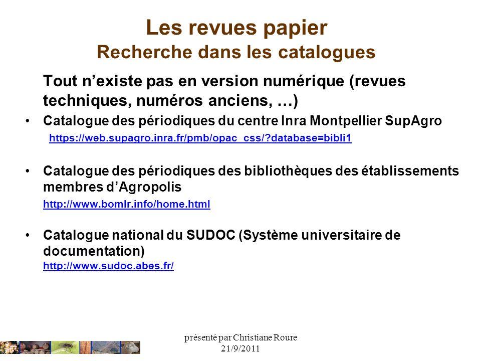 présenté par Christiane Roure 21/9/2011 Les revues papier Recherche dans les catalogues Tout nexiste pas en version numérique (revues techniques, numé