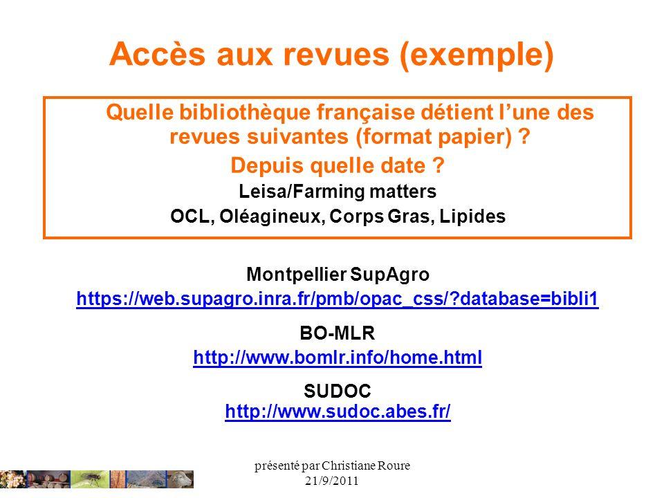 présenté par Christiane Roure 21/9/2011 Accès aux revues (exemple) Quelle bibliothèque française détient lune des revues suivantes (format papier) ? D