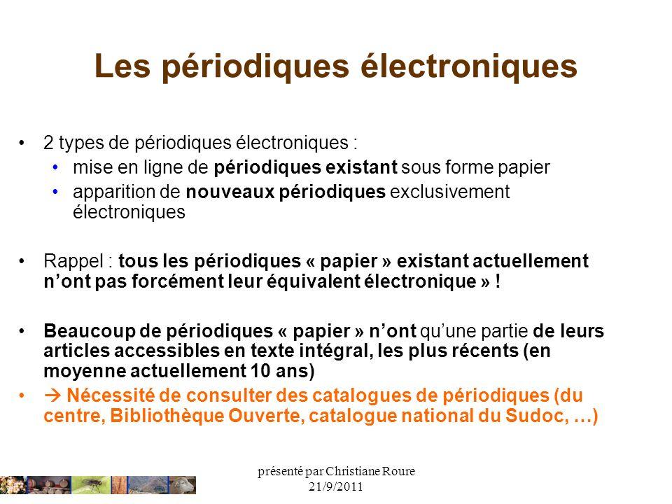 présenté par Christiane Roure 21/9/2011 Les périodiques électroniques 2 types de périodiques électroniques : mise en ligne de périodiques existant sou