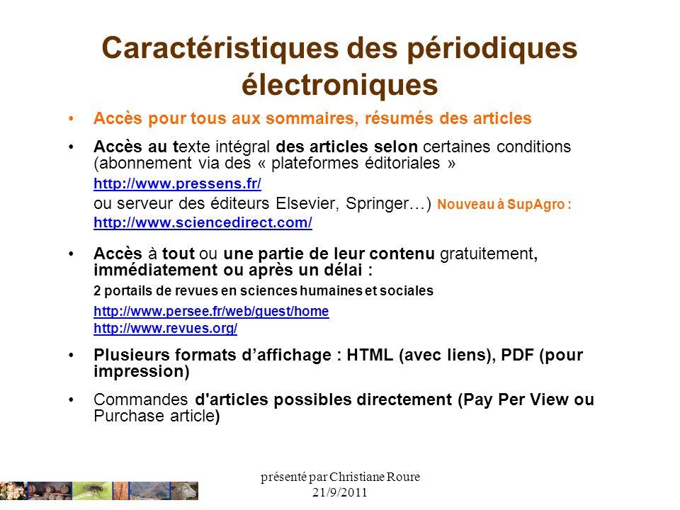 présenté par Christiane Roure 21/9/2011 Caractéristiques des périodiques électroniques Accès pour tous aux sommaires, résumés des articles Accès au te