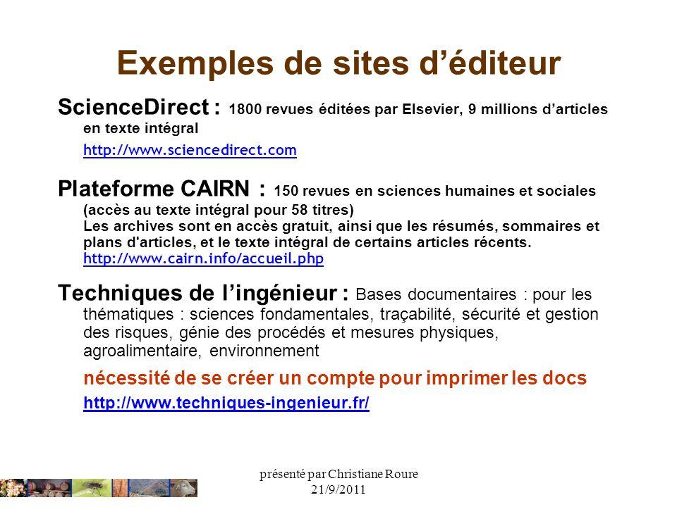 présenté par Christiane Roure 21/9/2011 Exemples de sites déditeur ScienceDirect : 1800 revues éditées par Elsevier, 9 millions darticles en texte int