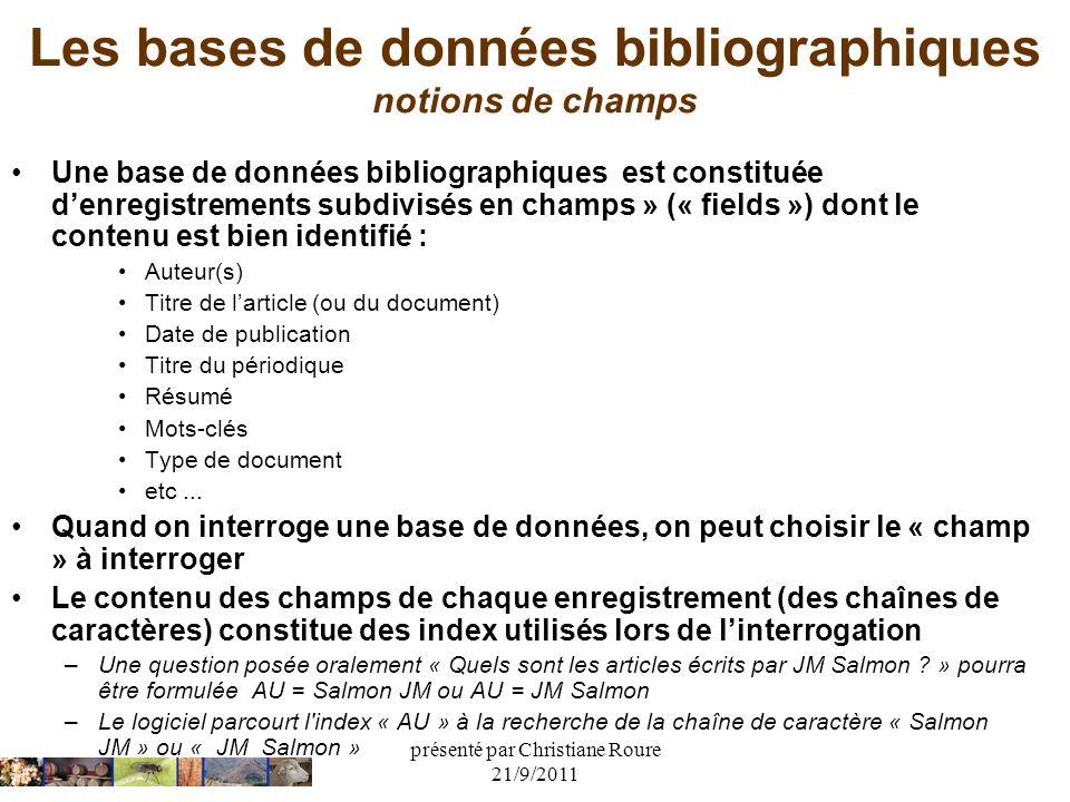 présenté par Christiane Roure 21/9/2011 Les bases de données bibliographiques notions de champs Une base de données bibliographiques est constituée de