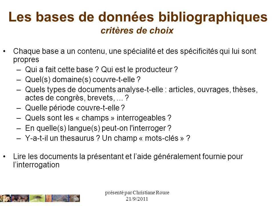 présenté par Christiane Roure 21/9/2011 Les bases de données bibliographiques critères de choix Chaque base a un contenu, une spécialité et des spécif