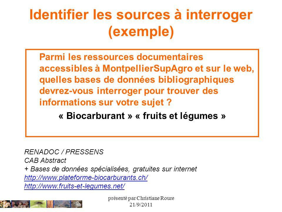 présenté par Christiane Roure 21/9/2011 Identifier les sources à interroger (exemple) Parmi les ressources documentaires accessibles à MontpellierSupA