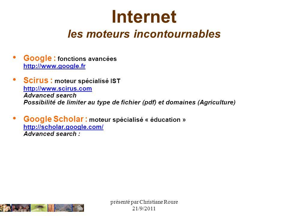 présenté par Christiane Roure 21/9/2011 Internet les moteurs incontournables Google : fonctions avancées http://www.google.fr Scirus : moteur spéciali