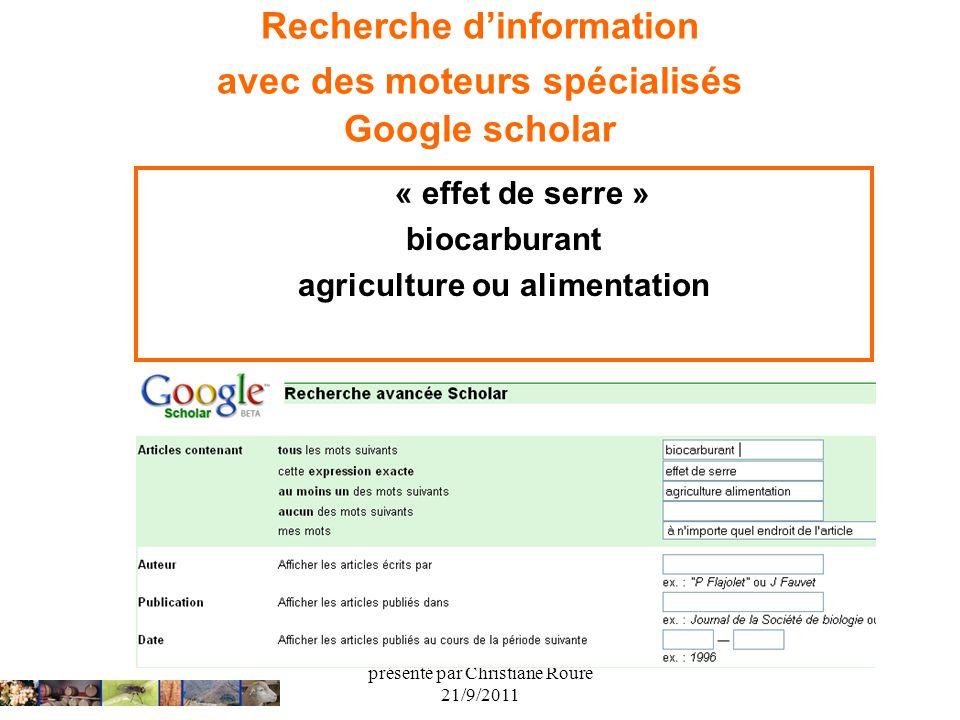 présenté par Christiane Roure 21/9/2011 Recherche dinformation avec des moteurs spécialisés Google scholar « effet de serre » biocarburant agriculture