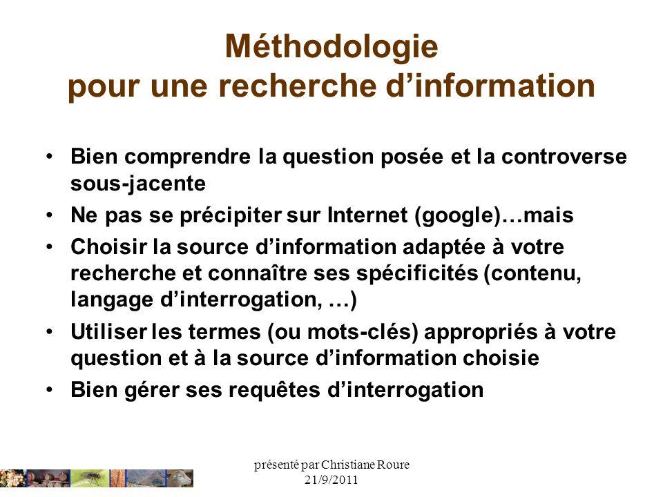 présenté par Christiane Roure 21/9/2011 Méthodologie pour une recherche dinformation - les 5 étapes - Identifier le sujet Formuler le sujet Identifier les sources Construire la stratégie de recherche Evaluer les résultats de la recherche