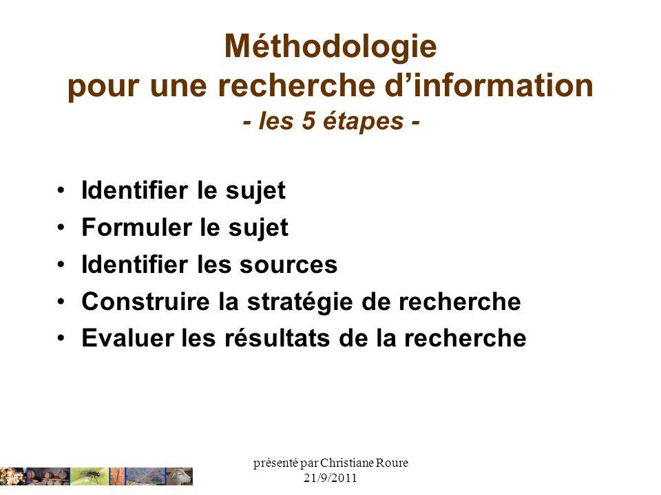 présenté par Christiane Roure 21/9/2011 Méthodologie pour une recherche dinformation - les 5 étapes - Identifier le sujet Formuler le sujet Identifier
