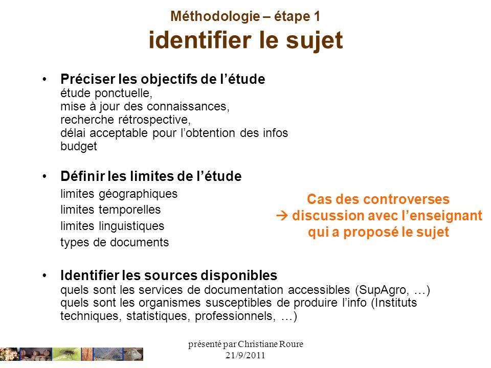 présenté par Christiane Roure 21/9/2011 Méthodologie – étape 1 identifier le sujet Préciser les objectifs de létude étude ponctuelle, mise à jour des