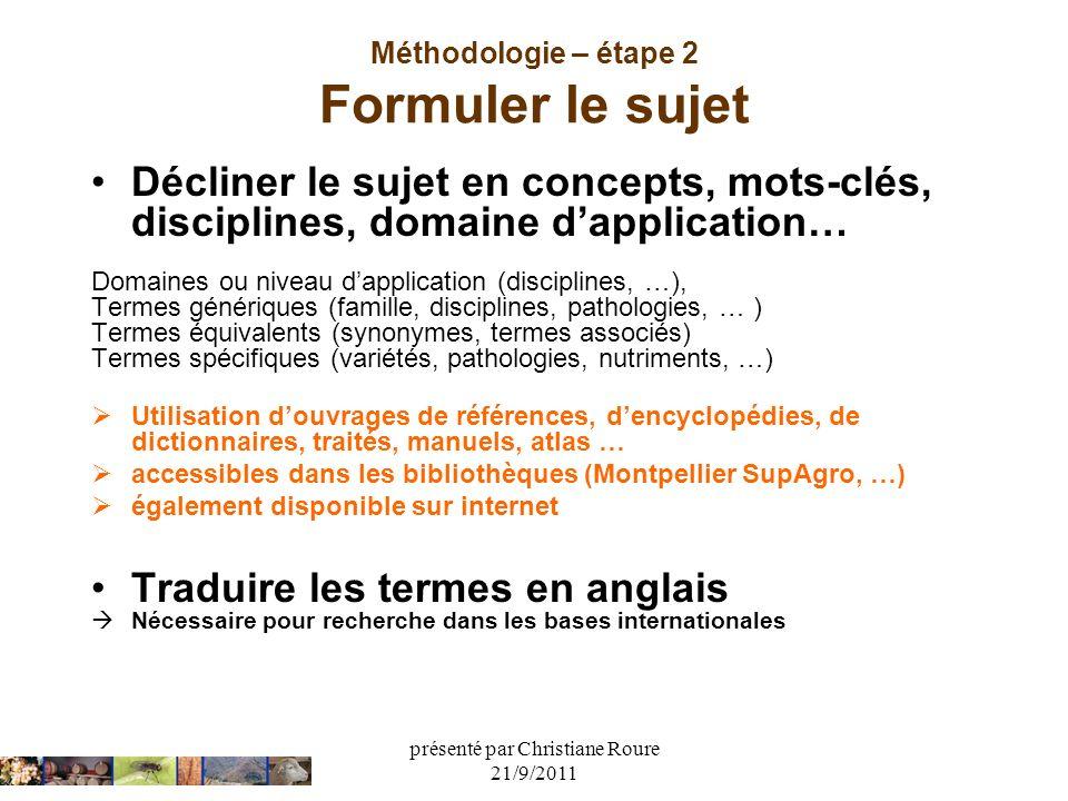 présenté par Christiane Roure 21/9/2011 Méthodologie – étape 2 Formuler le sujet Décliner le sujet en concepts, mots-clés, disciplines, domaine dappli