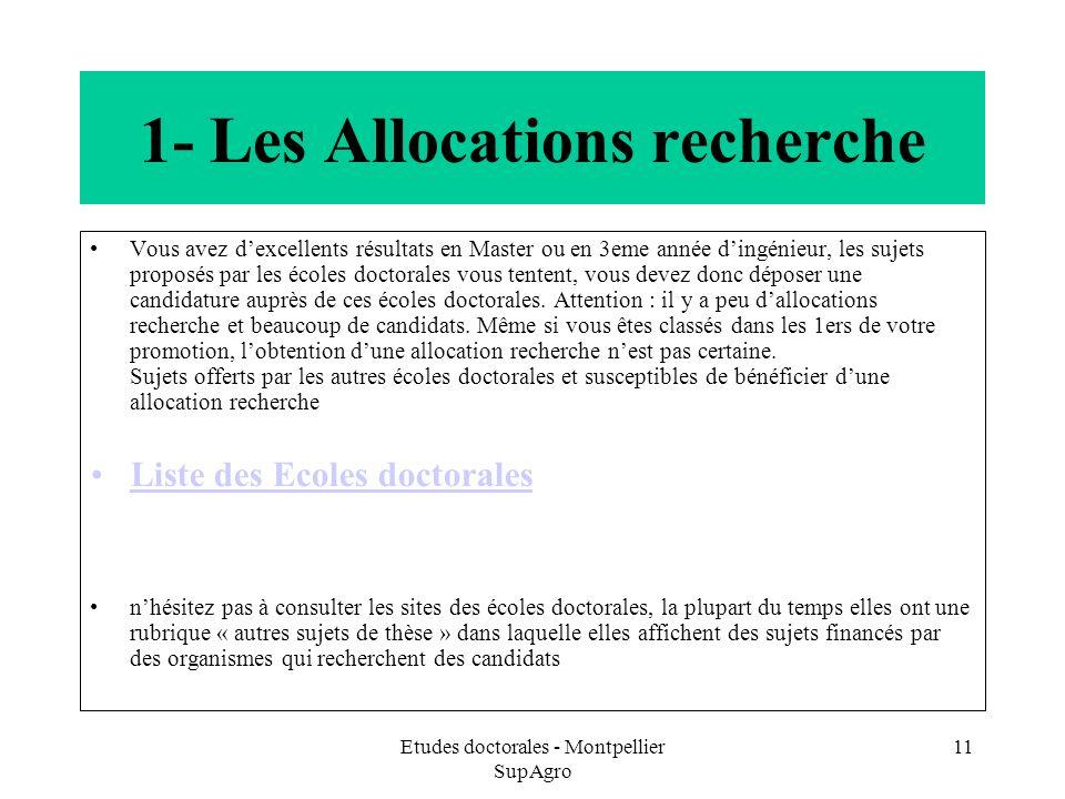 Etudes doctorales - Montpellier SupAgro 11 1- Les Allocations recherche Vous avez dexcellents résultats en Master ou en 3eme année dingénieur, les suj
