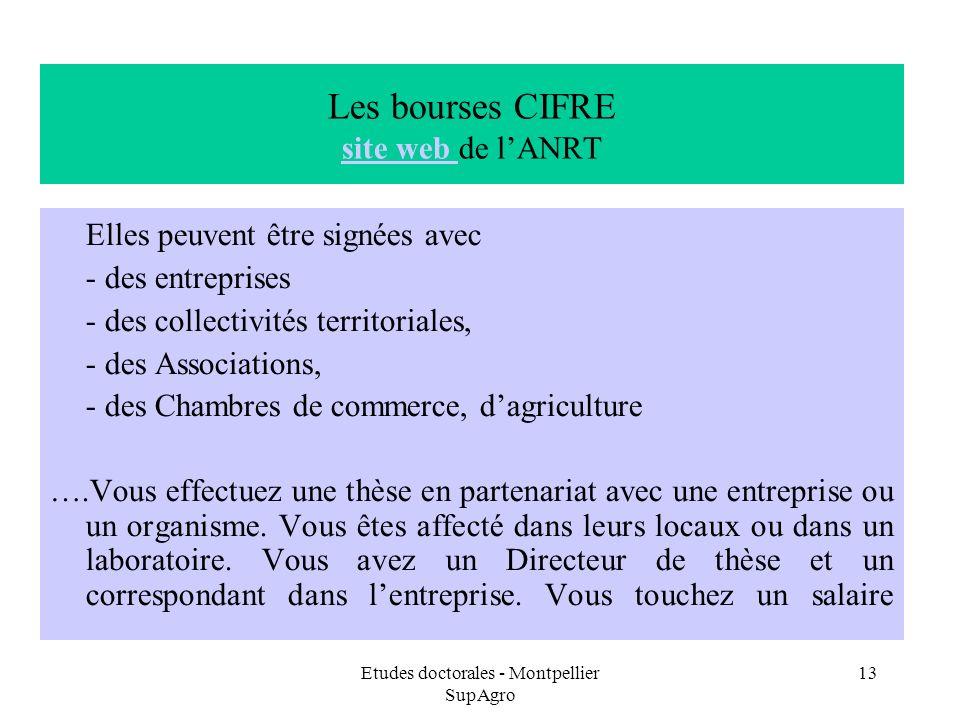 Etudes doctorales - Montpellier SupAgro 13 Les bourses CIFRE site web de lANRT site web Elles peuvent être signées avec - des entreprises - des collec