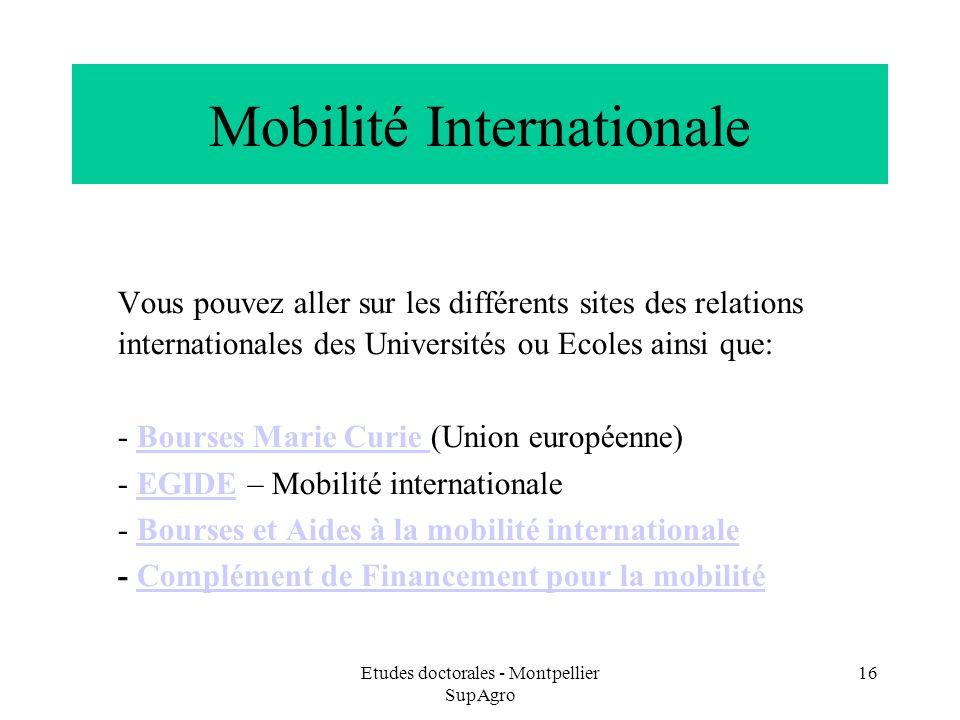 Etudes doctorales - Montpellier SupAgro 16 Mobilité Internationale Vous pouvez aller sur les différents sites des relations internationales des Univer