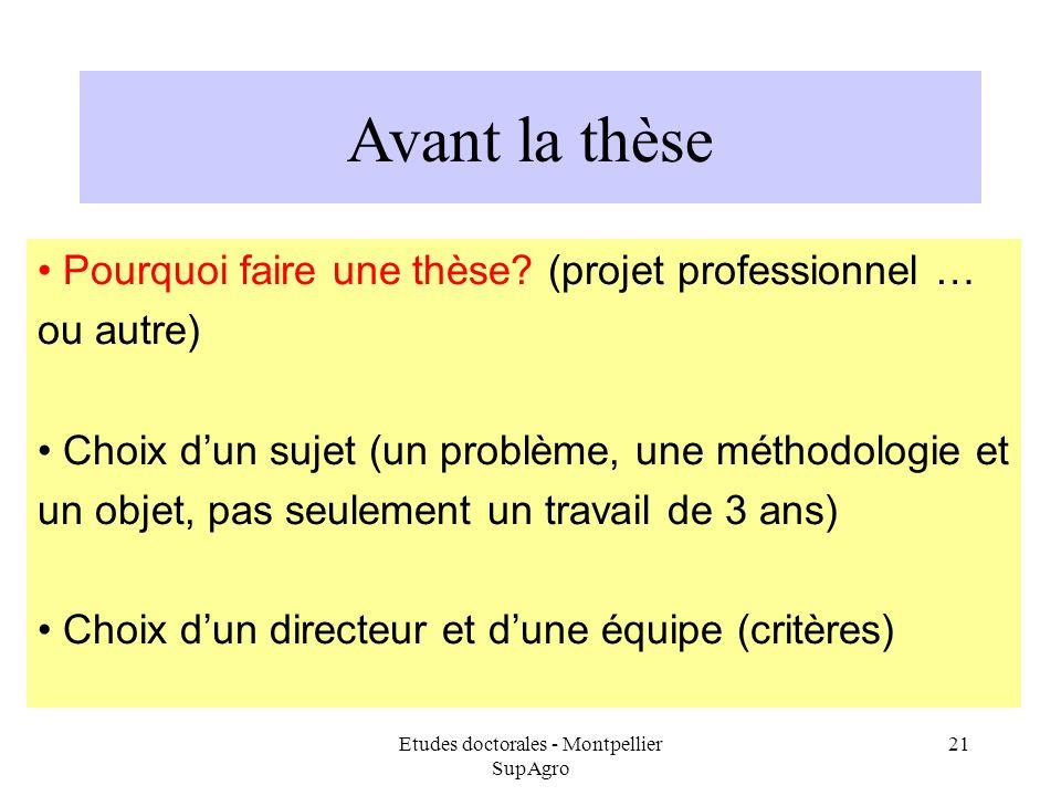 Etudes doctorales - Montpellier SupAgro 21 Avant la thèse Pourquoi faire une thèse? (projet professionnel … ou autre) Choix dun sujet (un problème, un