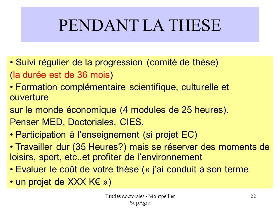 Etudes doctorales - Montpellier SupAgro 22 PENDANT LA THESE Suivi régulier de la progression (comité de thèse) (la durée est de 36 mois) Formation com