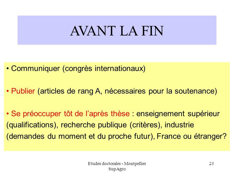 Etudes doctorales - Montpellier SupAgro 23 AVANT LA FIN Communiquer (congrès internationaux) Publier (articles de rang A, nécessaires pour la soutenan