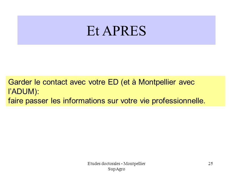 Etudes doctorales - Montpellier SupAgro 25 Et APRES Garder le contact avec votre ED (et à Montpellier avec lADUM): faire passer les informations sur v