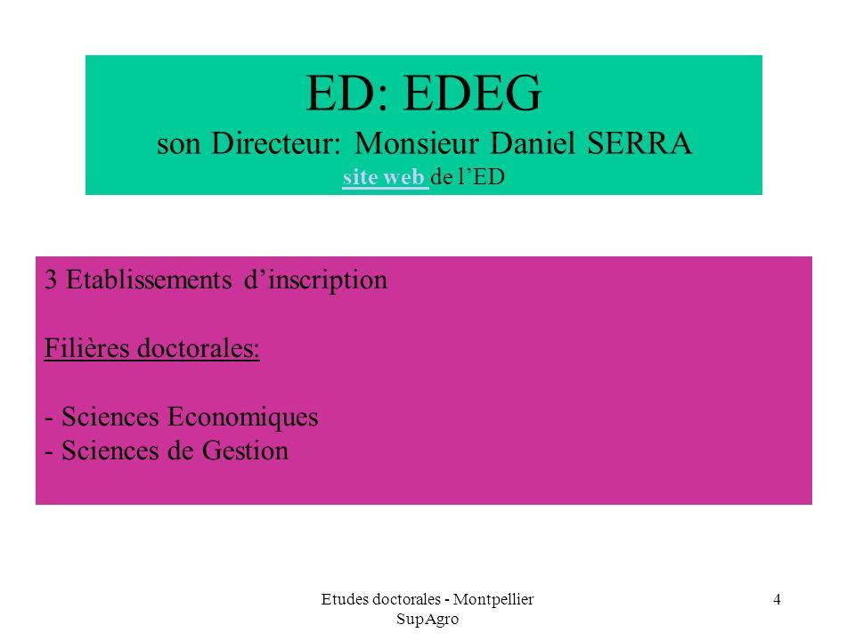 Etudes doctorales - Montpellier SupAgro 4 ED: EDEG son Directeur: Monsieur Daniel SERRA site web de lED site web 3 Etablissements dinscription Filière