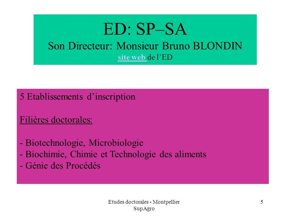 Etudes doctorales - Montpellier SupAgro 5 ED: SP–SA Son Directeur: Monsieur Bruno BLONDIN site web de lED site web 5 Etablissements dinscription Filiè