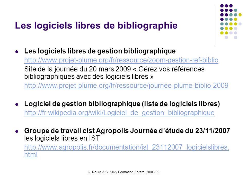C. Roure & C. Silvy Formation Zotero 30/06/09 Les logiciels libres de bibliographie Les logiciels libres de gestion bibliographique http://www.projet-