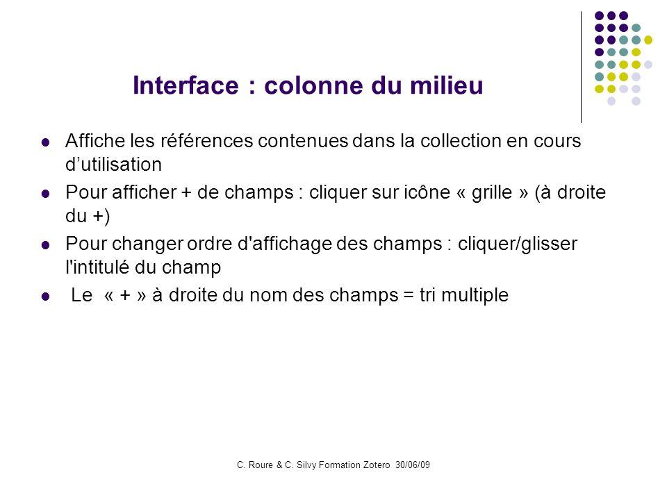 C. Roure & C. Silvy Formation Zotero 30/06/09 Interface : colonne du milieu Affiche les références contenues dans la collection en cours dutilisation