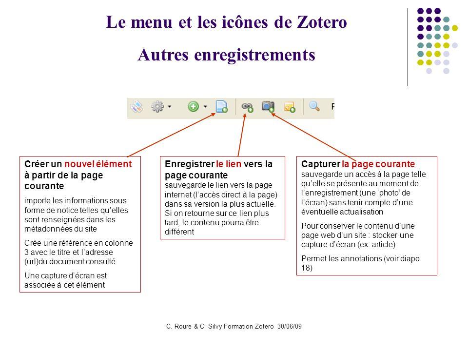 C. Roure & C. Silvy Formation Zotero 30/06/09 Le menu et les icônes de Zotero Autres enregistrements Créer un nouvel élément à partir de la page coura