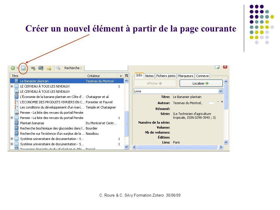 C. Roure & C. Silvy Formation Zotero 30/06/09 Créer un nouvel élément à partir de la page courante