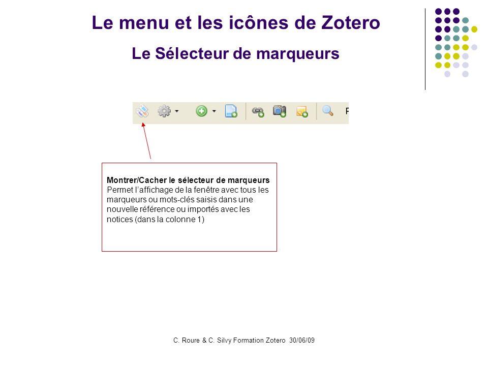 C. Roure & C. Silvy Formation Zotero 30/06/09 Le menu et les icônes de Zotero Le Sélecteur de marqueurs Montrer/Cacher le sélecteur de marqueurs Perme
