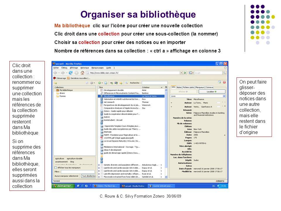 C. Roure & C. Silvy Formation Zotero 30/06/09 Organiser sa bibliothèque Ma bibliothèque clic sur licône pour créer une nouvelle collection Clic droit