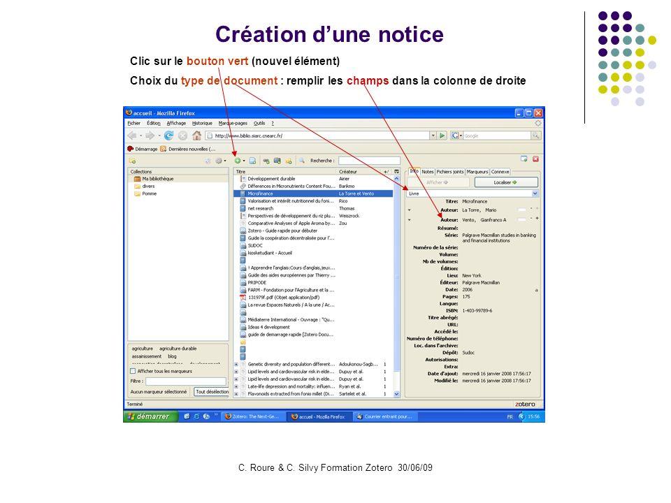 C. Roure & C. Silvy Formation Zotero 30/06/09 Création dune notice Clic sur le bouton vert (nouvel élément) Choix du type de document : remplir les ch