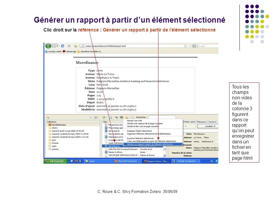 C. Roure & C. Silvy Formation Zotero 30/06/09 Générer un rapport à partir dun élément sélectionné Clic droit sur la référence : Générer un rapport à p
