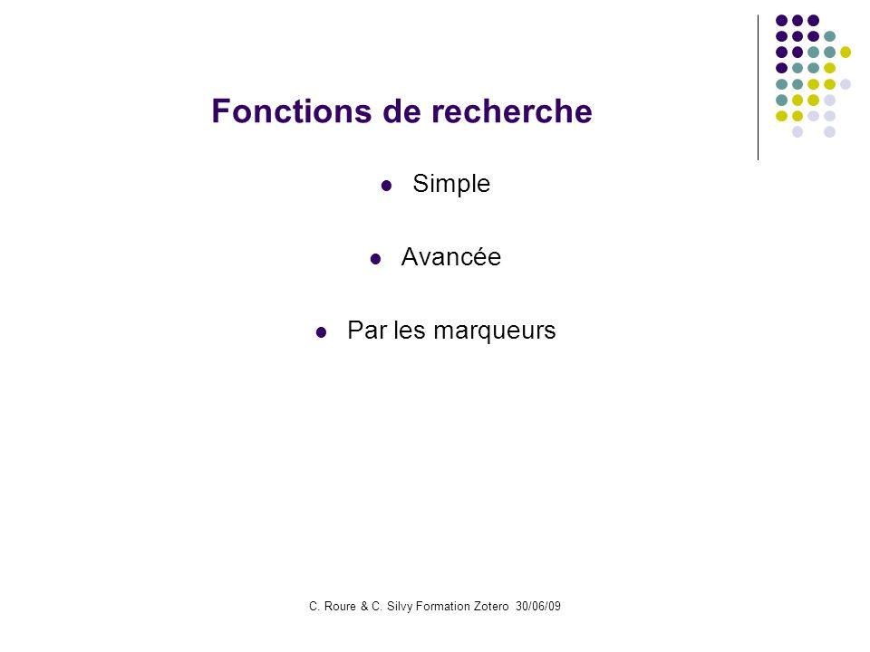 C. Roure & C. Silvy Formation Zotero 30/06/09 Fonctions de recherche Simple Avancée Par les marqueurs