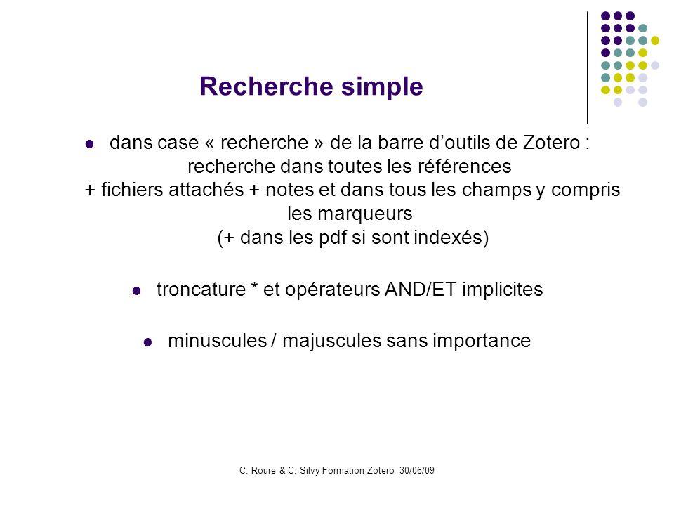 C. Roure & C. Silvy Formation Zotero 30/06/09 Recherche simple dans case « recherche » de la barre doutils de Zotero : recherche dans toutes les référ