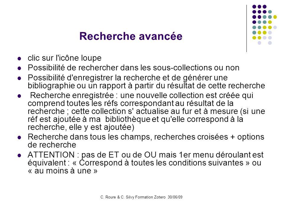C. Roure & C. Silvy Formation Zotero 30/06/09 Recherche avancée clic sur l'icône loupe Possibilité de rechercher dans les sous-collections ou non Poss