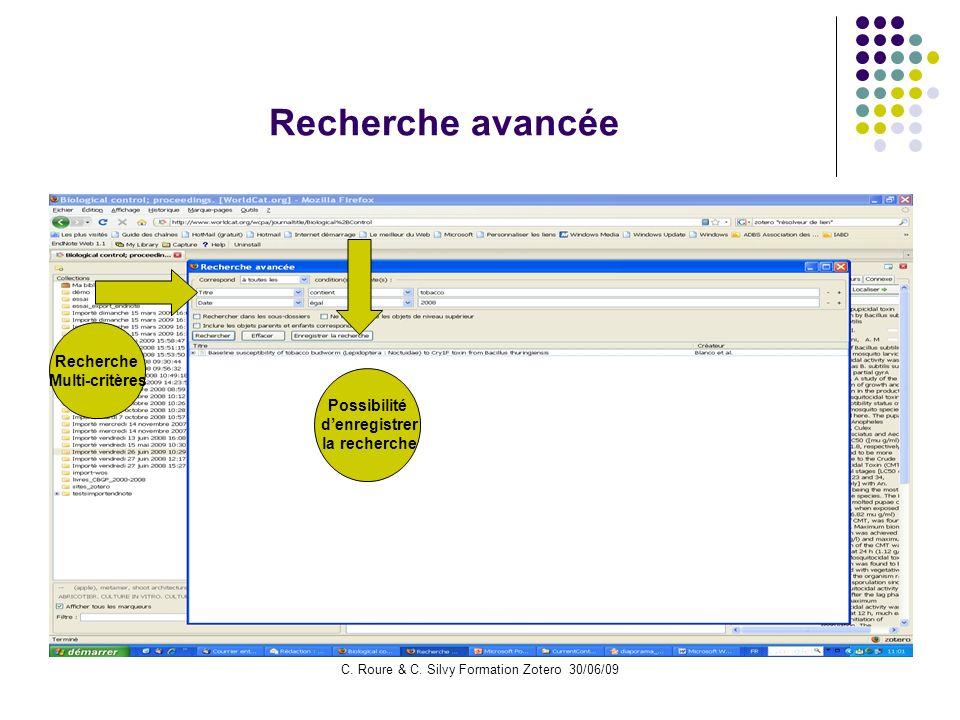 C. Roure & C. Silvy Formation Zotero 30/06/09 Recherche avancée Recherche Multi-critères Possibilité denregistrer la recherche
