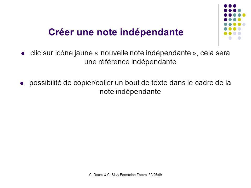 C. Roure & C. Silvy Formation Zotero 30/06/09 Créer une note indépendante clic sur icône jaune « nouvelle note indépendante », cela sera une référence