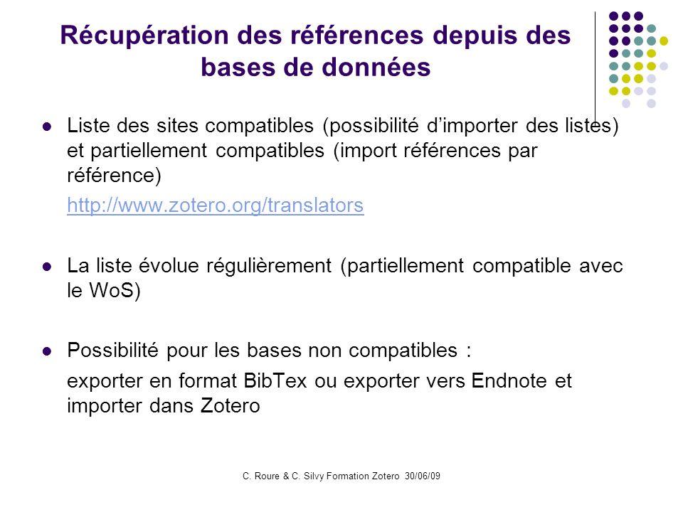 C. Roure & C. Silvy Formation Zotero 30/06/09 Récupération des références depuis des bases de données Liste des sites compatibles (possibilité dimport