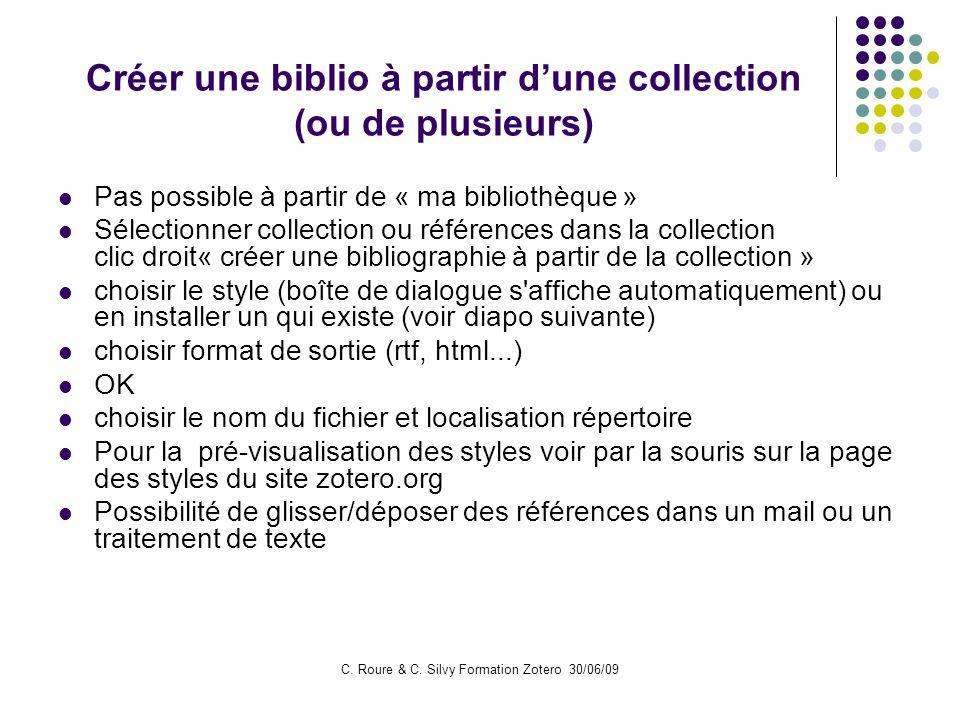 C. Roure & C. Silvy Formation Zotero 30/06/09 Créer une biblio à partir dune collection (ou de plusieurs) Pas possible à partir de « ma bibliothèque »