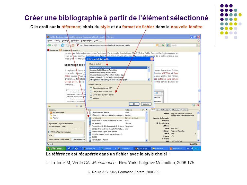 C. Roure & C. Silvy Formation Zotero 30/06/09 Créer une bibliographie à partir de lélément sélectionné Clic droit sur la référence; choix du style et