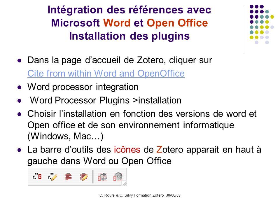 C. Roure & C. Silvy Formation Zotero 30/06/09 Intégration des références avec Microsoft Word et Open Office Installation des plugins Dans la page dacc