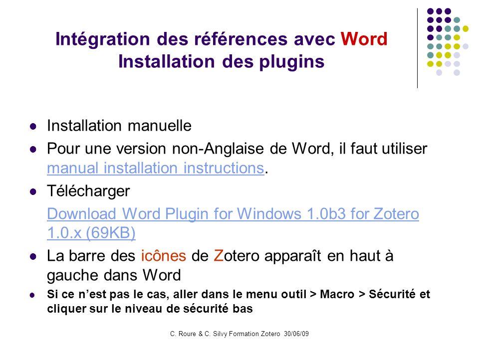 C. Roure & C. Silvy Formation Zotero 30/06/09 Intégration des références avec Word Installation des plugins Installation manuelle Pour une version non